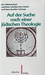 Auf der Suche nach einer judischen Theologie: Der Briefwechsel zwischen Schalom Ben-Chorin und Hans-Joachim Schoeps