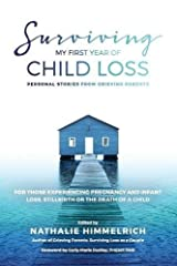 Surviving My First Year of Child Loss: Personal Stories From Grieving Parents Paperback