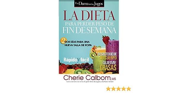 La Dieta para perder peso de fin de semana: Dos días para una nueva talla de ropa. (Galician Edition) - Kindle edition by Cherie Calbom.