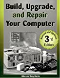 Build, Upgrade, and Repair Your Computer, Mike Harris and Tony Harris, 1581606311