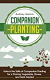 Home Water Treatment Design Companion Planting: Unlock the Skills of Companion Planting for a Thriving Vegetable, Flower, and Herb Garden (Companion Planting Guide - Your Complete ... to Creating the Garden of Your Dreams)