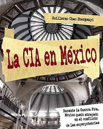 La CIA en México: Durante la Guerra Fría, México quedó atrapado en ...