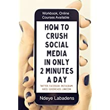 How To Crush Social Media in Only 2 Minutes a Day: Workbook