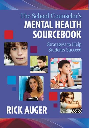 The School Counselor?s Mental Health Sourcebook: Strategies to Help Students Succeed