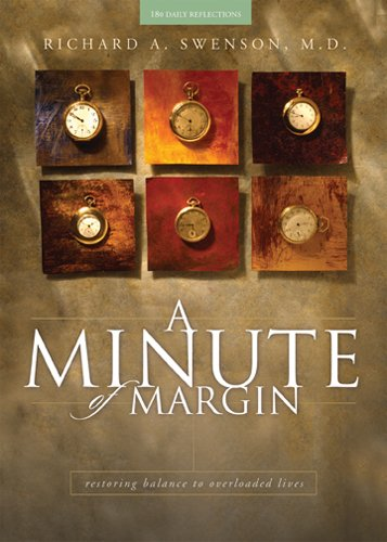 A Minute of Margin: Restoring Balance to Busy Lives - 180 Daily Reflections (Pilgrimage Growth Guide) by [M.D., Richard A. Swenson,]