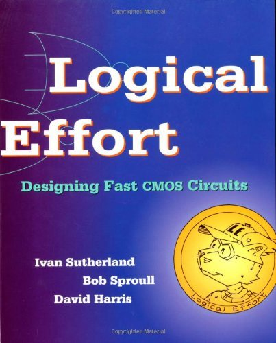 Download Logical Effort: Designing Fast CMOS Circuits (The Morgan Kaufmann Series in Computer Architecture and Design) Pdf