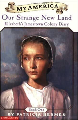 Read Our Strange New Land My America Elizabeths Jamestown Colony Diary 1 By Patricia Hermes