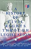 A History of Civil Rights Through Legislation: Constitutional Amendments, Laws, Supreme Court Decisions & Key Foreign Policy Acts: Declaration of Independence, ... Security Act, Loving v. Virginia and more