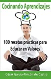 Cocinando Aprendizajes: 100 recetas prácticas para Educar en Valores