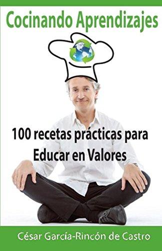 Cocinando Aprendizajes: 100 recetas practicas para Educar en Valores (Spanish Edition) [Cesar Garcia-Rincon de Castro] (Tapa Blanda)