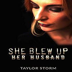 She Blew Up Her Husband