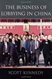 The Business of Lobbying in China, Kennedy, Scott, 0674027442