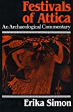 Festivals of Attica : An Archaeological Commentary, Simon, Erika, 0299091805
