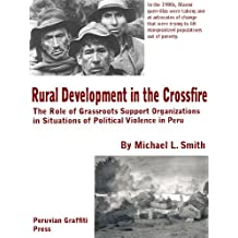Rural Development in the Crossfire The Role of Grassroots Support Organizations in Situations of Political Violence in Peru