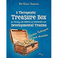 A Therapeutic Treasure Box for Working with Children and Adolescents with Developmental Trauma: Creative Techniques and…