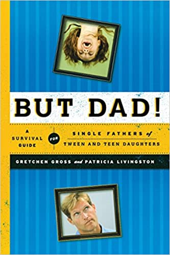 e5855db9e7 But Dad!  A Survival Guide for Single Fathers of Tween and Teen Daughters   Gretchen Gross