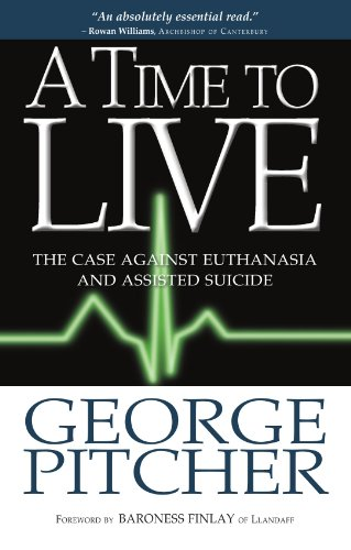 A Time to Live: The Cases Against Euthanasia and Assisted Suicide