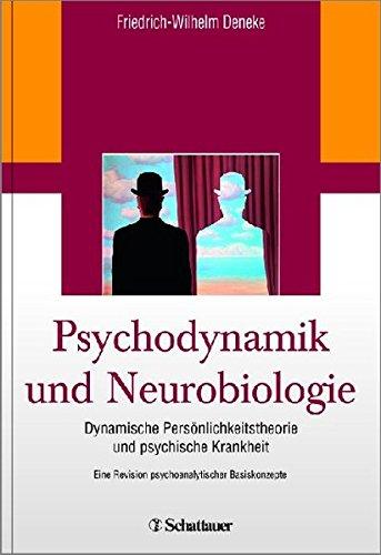 Psychodynamik und Neurobiologie: Dynamische Persönlichkeitstheorie und psychische Krankheit - Eine Revision psychoanalytischer Basiskonzepte