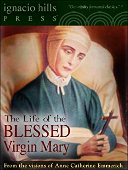 The Life of the Blessed Virgin Mary (The Catholic Classic!) by [Emmerich, Anne Catherine]