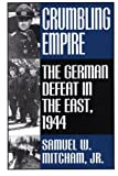 Crumbling Empire: The German Defeat in the East, 1944