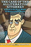 The Case of the Alliterative Attorney: Guide to the Perry Mason TV Series and TV Movies
