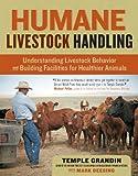 Humane Livestock Handling: Understanding livestock behavior and building facilities for healthier animals