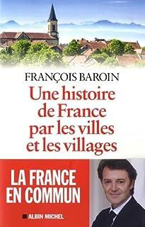 Une histoire de France par les villes et les villages, Baroin, François