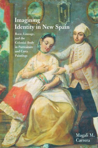 Imagining Identity in New Spain: Race, Lineage, and the Colonial Body in Portraiture and Casta Paintings (Joe R. and Teresa Lozano Long Series in Latin American and Latino Art and Culture) by Carrera, Magali M. [2012]