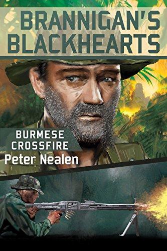 Burmese Crossfire (Brannigan's Blackhearts Book 2) by [Nealen, Peter]