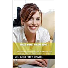 Make Money Online Book 1: An Introduction to Internet Marketing and making money Online from your home