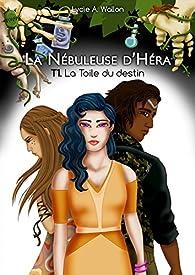 La Nébuleuse d'Héra, tome 1 : La Toile du destin par Lydie A. Wallon
