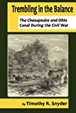 img - for Trembling in the Balance: The Chesapeake and Ohio Canal During the Civil War book / textbook / text book