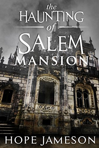 The Haunting Of Salem Mansion By Jameson Hope