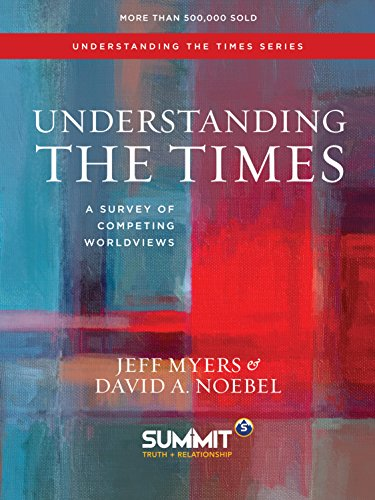 Understanding the Times: A Survey of Competing Worldviews by [Myers, Jeff, Noebel, David A.]