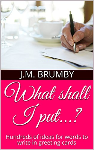 What shall I put...?: Hundreds of ideas for words to write in greeting cards ()