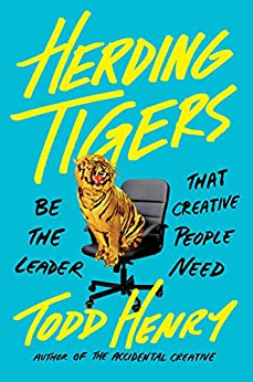 Herding Tigers: Be the Leader That Creative People Need by [Henry, Todd]