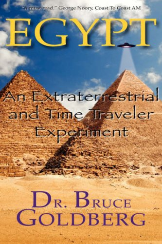 Egypt: An Extraterrestrial And Time Traveler Experiment by Brand: Bruce Goldberg