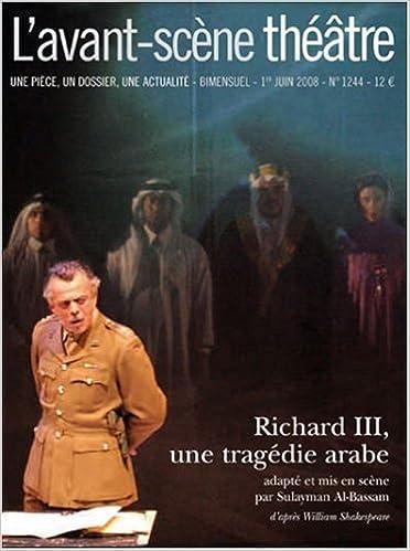 Livres gratuits L'Avant-Scène théâtre, N° 1244 ; Richard III, une tragédie arabe pdf ebook