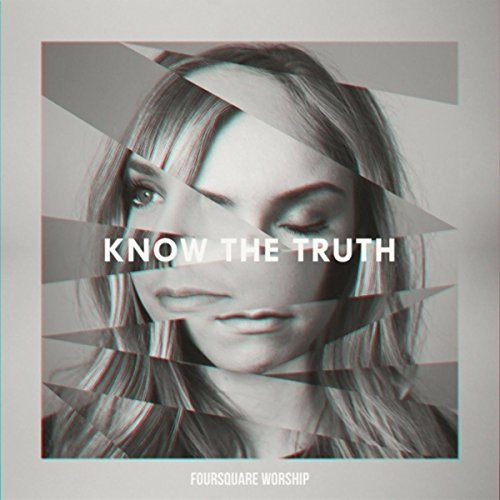 Foursquare Worship - Know the Truth (2017)