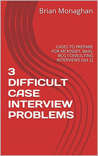 Amazon com: 3 DIFFICULT CASE INTERVIEW PROBLEMS: CASES TO