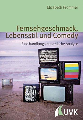Fernsehgeschmack, Lebensstil und Comedy: Eine handlungstheoretische Analyse (Alltag, Medien und Kultur)