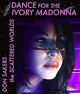 Dance For the Ivory Madonna (Scattered Worlds Book 1) by [Sakers, Don]