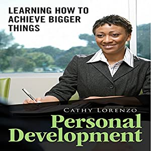 Personal Development: Learning How to Achieve Bigger Things Audiobook