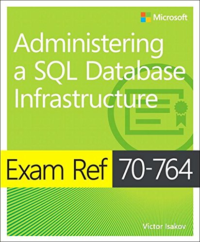 Exam Ref 70-764 Administering a SQL Database Infrastructure, by Victor Isakov