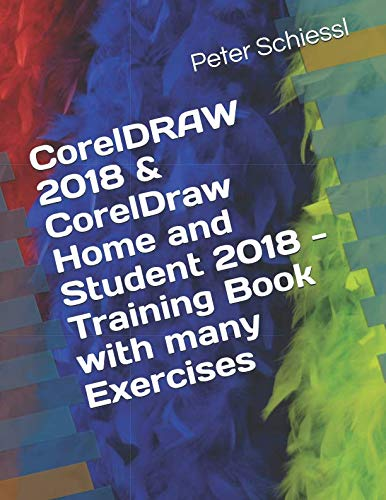 CorelDRAW 2018 & CorelDraw Home and Student 2018 - Training Book  with many Exercises