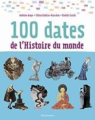 100 dates de l'Histoire du monde par Antoine Auger