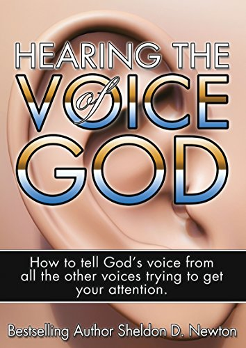 Hearing The Voice of God: Discerning God's Voice From All The Other Voices (Hearing God Series Book 1)