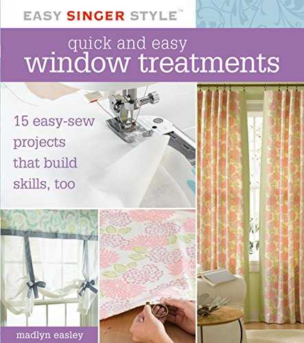 Quick and Easy Window Treatments: 15 Easy-Sew Projects that Build Skills, Too (Easy Singer (Curtains Drapes Styles)