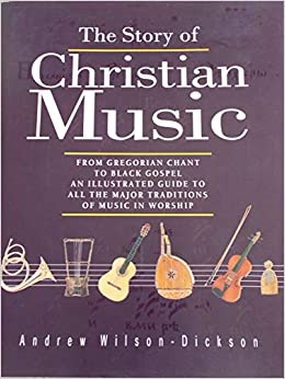 The Story of Christian Music: From Gregorian Chant to Black Gospel