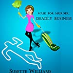 Deadly Business: Maid for Murder, Book 1 | Susette Williams
